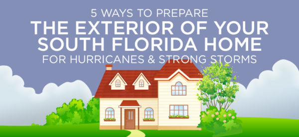 5 Ways To Prepare The Exterior Of Your South Florida Home For Hurricanes & Strong Storms